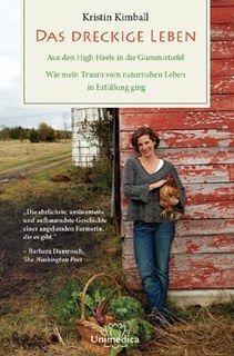 Die New Yorkerin Kristin Kimball tauscht Pumps gegen Gummistiefel und findet Liebe und Erfüllung auf der Essex Farm, wo sie mit ihrem Mann eine echte Selbstversorger-Farm aufbaut