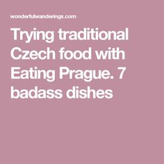Trying traditional Czech food with Eating Prague. 7 badass dishes