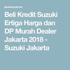 Beli Kredit Suzuki Ertiga Harga dan DP Murah Dealer Jakarta 2018 - Suzuki Jakarta