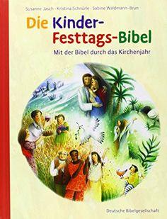 Die Kinder-Festtags-Bibel: Mit der Bibel durch das Kirchenjahr; mit Plakat von Susanne Jasch http://www.amazon.de/dp/3438040670/ref=cm_sw_r_pi_dp_Uyu5tb0M0234H