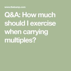 Q&A: How much should I exercise when carrying multiples? Exercise While Pregnant, Pregnancy Info, Going To The Gym, Carry On, Cardio, Exercise During Pregnancy, Hand Luggage, Carry On Luggage
