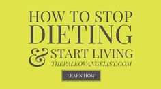 How to Stop Dieting (and Start Living) http://thepaleovangelist.com/stop-dieting-start-living/ #paleo #diet #weightloss #fitness #health #healthy #healthyeating #paleodiet #paleoliving