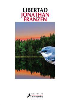 """Libertad/ Jonathan Franzen   """"El retrato minucioso de una familia del Medio Oeste americano a lo largo de varias décadas adquiere en la prosa maestra de Jonathan Franzen un carácter universal"""""""