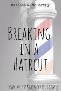 Breaking in a Haircut | Melissa K. McCarthy