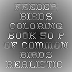 Feeder Birds Coloring Book 50 P Of Common Realistic