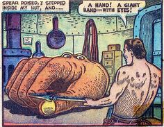 Spoiler alert, it turns out the big giant hand is really a beautiful princess from Venus in disguise to avoid being killed by lizard men from Mercury. Basil Wolverton story from Weird Stories from the Future.