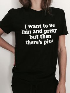 I want to be thin and pretty but then there's pizza Tshirt Fashion funny saying womens teens ladies lady gift sassy cute top daughter sister