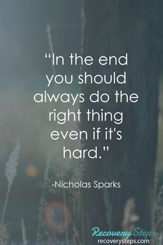 "Motivational Quotes:""In the end you should always do the right thing even if it's hard."" Follow: https://www.pinterest.com/RecoverySteps/"