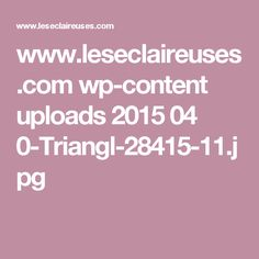 www.leseclaireuses.com wp-content uploads 2015 04 0-Triangl-28415-11.jpg