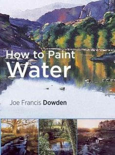 Joe Dowdens best-selling Watercolour Tips Techniques: Painting Water relaunched, expanded and improved. A renowned expert at painting water, Joe uses the natural translucence of watercolor to capture