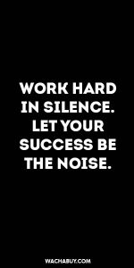#inspiration #quote / WORK HARD IN SILENCE. LET YOUR SUCCESS BE THE NOISE.