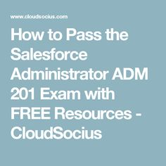 How to Pass the Salesforce Administrator ADM 201 Exam with FREE Resources - CloudSocius