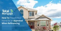 5 Ways to Prepare for an Appraisal When Refinancing | Total Mortgage Underwritings Blog