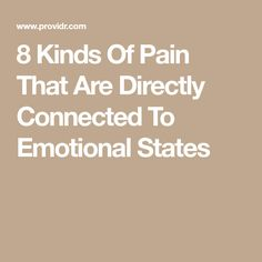 8 Kinds Of Pain That Are Directly Connected To Emotional States
