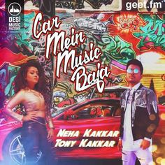 Download Car Mein Music Baja Mp3 Songs Sung By Neha Kakkar , Tony Kakkar Music By Tony Kakkar Lyricist Tony Kakkar Download This Single Tracks Mp3 Songs From geet.fm