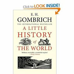 {wishlist} another teach myself world history option: ernst gombrich (love his 'story of art')'s 'a little history of the world'... written for kiddos when he was only 26!