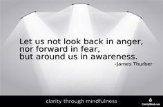 """""""Let us not look back in anger, nor forward in fear, but around us in awareness. James Thurber, Look Back In Anger, Mindfulness Training, Qoutes, Personal Care, Let It Be, Quotations, Quotes, Self Care"""