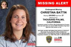 CHRISTINA BATTIN, Age Now: 27, Missing: 06/08/2003. Missing From THOUSAND PALMS, CA. ANYONE HAVING INFORMATION SHOULD CONTACT: Riverside County Sheriff's Office (California) 1-760-836-3215.