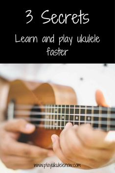 3 Secrets to learn and play ukulele faster