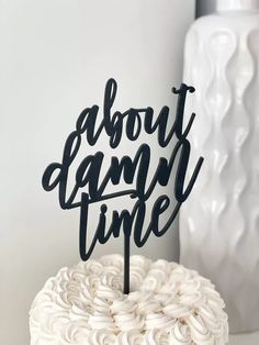 'about damn time' in modern black script Funny Wedding Cake Toppers, Wedding Topper, Dog Cake Topper, Custom Cake Toppers, Baseball Wedding Cakes, Acrylic Cake Topper, Cute Wedding Ideas, Wedding Stuff, Rustic Cake