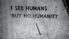 Vedo umani ma non umanità