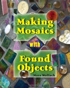 mosaics with seashells | making mosaics with found objects by mara wallach buy now with ...