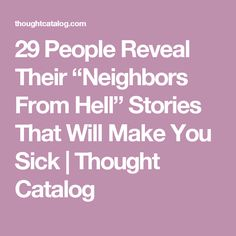 "29 People Reveal Their ""Neighbors From Hell"" Stories That Will Make You Sick 