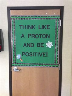 Think like a proton and be positive! Science fun! I used tape to create a bulletin board on the back of my classroom door.