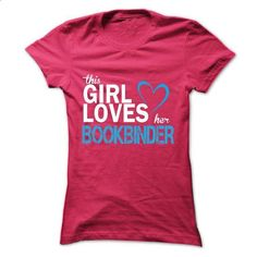 This girl love her BOOKBINDER - teeshirt #tshirts #college hoodies