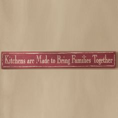 Say it in a Sign, Kitchens Are Meant to Bring Families Together - Sale Price $7.99 - April 19 - 21, 2013