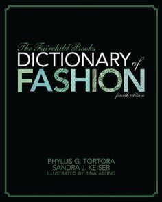 The Fairchild Books Dictionary of Fashion by Phyllis G. Tortora et al., http://www.amazon.com/dp/1609014898/ref=cm_sw_r_pi_dp_qr2Dtb119TMCR