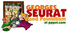 Georges Seurat & Pointillism - ARTISTS - FREE Presentations in PowerPoint format, Free Interactives & Games