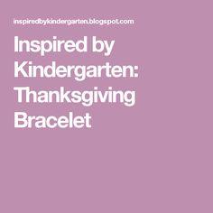 Inspired by Kindergarten: Thanksgiving Bracelet