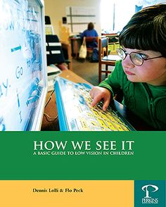 This guide provides a good foundation for understanding low vision in children. Topics include an understanding of vision, different categories of vision loss and how it may affect functioning. It also provides very practical information about preparing children for low vision examinations along with common environmental adaptations. It is a valuable resource for aspiring teachers, personnel preparation programs in special education and for parents. 48 pages.