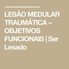 LESÃO MEDULAR TRAUMÁTICA – OBJETIVOS FUNCIONAIS | Ser Lesado