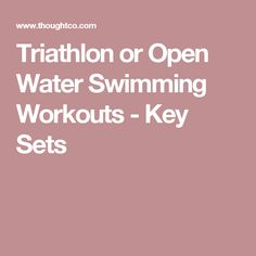 Triathlon or Open Water Swimming Workouts - Key Sets