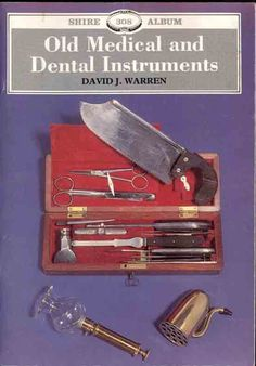 book old medical and dental instruments- I've always thought they were intresting