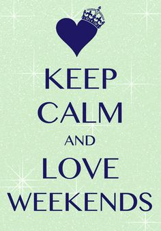 Citation keep calm and love weekends / Created with Keep Calm and Carry On for iOS Keep Calm Carry On, Keep Calm Baby, Keep Calm And Love, Stay Calm, Weekend Quotes, Its Friday Quotes, Weekend Messages, Amazing Quotes, Best Quotes