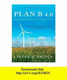 Plan B 4.0 Publisher W. W. Norton  Company; Substantially Revised edition Lester R. Brown ,   ,  , ASIN: B004PZC810 , tutorials , pdf , ebook , torrent , downloads , rapidshare , filesonic , hotfile , megaupload , fileserve