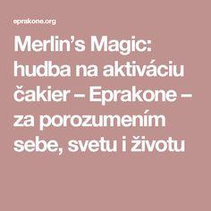 Merlin's Magic: hudba na aktiváciu čakier – Eprakone – za porozumením sebe, svetu i životu