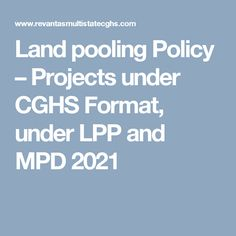 Land pooling Policy – Projects under CGHS Format, under LPP and MPD 2021