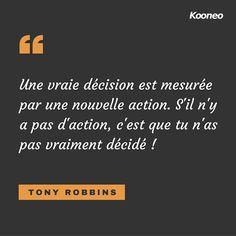 zpr CITATIONS] Une vraie décision est mesurée par une nouvelle action. S'il n'y a pas d'action, c'est que tu n'as pas vraiment décidé ! TONY ROBBINS #Citations #Ecommerce #Kooneo #Tonyrobbins : www.kooneo.com