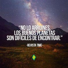 No lo arruines, los buenos planetas son difíciles de encontrar.