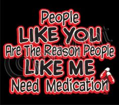 People Like You The Reason Need Medication Psycho Idiots Adult Humor T Shirt | eBay