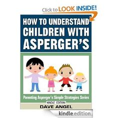 How To Understand Children with Asperger's (Parenting Aspergers Simple Strategies Series Book 5)