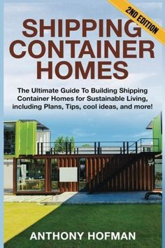 Shipping Container Homes: Plans, Tips And Ideas - Learn How To Build Your Own Comfortable Shipping Container Home! (Shipping Container, Shipping Container Home Plans, Tiny Houses) Shipping Container Conversions, Shipping Container Home Designs, Shipping Container House Plans, Container House Design, Shipping Containers, Container Shop, Metal Containers, Container Gardening, The Plan