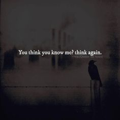 Positive Quotes : You think you know me? Think again. - Hall Of Quotes Dark Quotes, Strong Quotes, Wisdom Quotes, True Quotes, Positive Quotes, Motivational Quotes, Inspirational Quotes, Qoutes, Reality Quotes