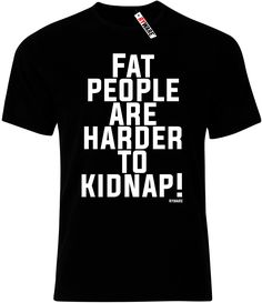 Fat People Are Harder To Kidnap Mens Ryware T-Shirt only £9.99 at Ryware!