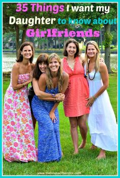 35 Things I Want My Daughter to Know About Girlfriends! So glad I have some wonderful women to celebrate life's chuckles, blunders, highlights, simplicity, and blessings with. Love them all so much and look forward to watching my daughter enjoy the same beautiful treasure of friendship should God give us a girl!