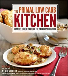 The Primal Low-Carb Kitchen: Comfort Food Recipes for the Carb Conscious Cook, Kyndra Holley